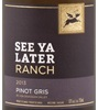 See Ya Later Ranch Pinot Gris 2013